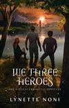 We Three Heroes: A Companion Volume to the Medoran Chronicles
