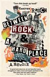 Between Rock & a Hard Place: A Memoir
